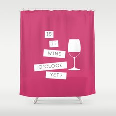 Is It Wine O'Clock Yet? Shower Curtain