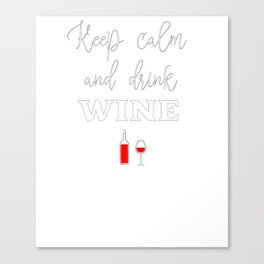 New Wine Drinker Gift Keep Calm and Drink Wine Canvas Print
