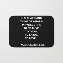 Stoic Wisdom Quotes - Marcus Aurelius Meditations - What a privilege it is to be alive Bath Mat