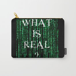 What is real? Carry-All Pouch