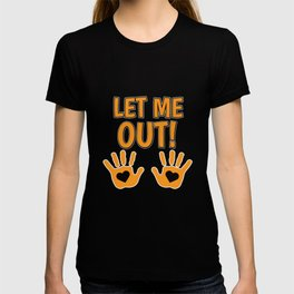 Funny Let Me out T-shirt