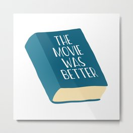 The Movie Was Better Book Metal Print