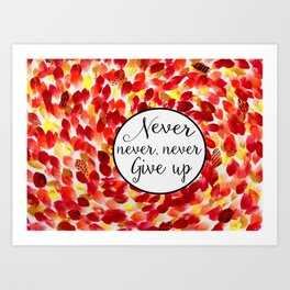 Inspirational Quote: Never, Never Give Up Art Print
