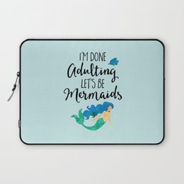 Done Adulting Mermaids Funny Quote Laptop Sleeve