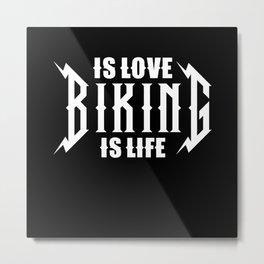 Biking is love Biking is life Metal Print