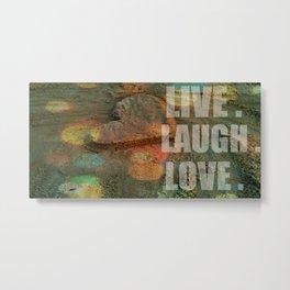 LIVE. LAUGH. LOVE. Metal Print