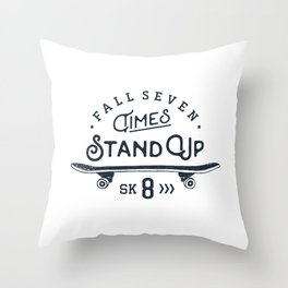 Fall seven times, stand up sk8 Throw Pillow