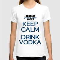 vodka T-shirts featuring Keep calm drink vodka by junaputra
