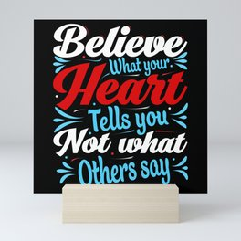 Believe what your heart tells you not what others Mini Art Print