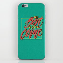 The Best is yet to come iPhone Skin