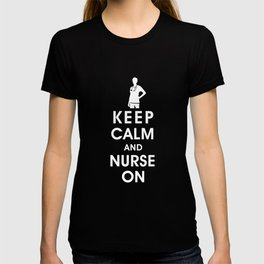 Keep Calm and Nurse On (For the love of nursing) T-shirt
