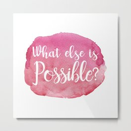 What else is Possible? -pink Metal Print