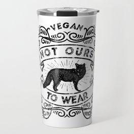 Not Ours to Wear Vegan Statement Travel Mug