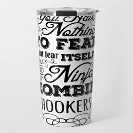 Nothing to fear but ninja zombie hookers Travel Mug