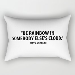 Be a Rainbow In Someone Else's Cloud - Maya Angelou Rectangular Pillow
