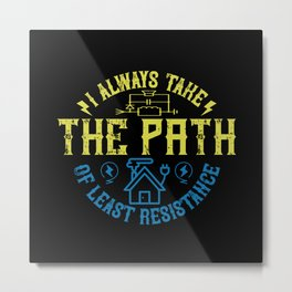 I Always Take The Path Of Least Resistance Metal Print