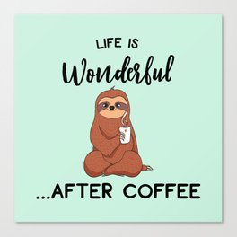 Life Is Wonderful, After Coffee, Funny Cute Sloth Quote Canvas Print