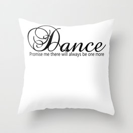 Dance Promise Me There Will Always Be One More Dance Throw Pillow
