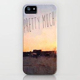 Pretty Much iPhone Case