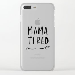Mama Tired Clear iPhone Case