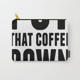 PUT THAT COFFEE DOWN T-SHIRT Carry-All Pouch