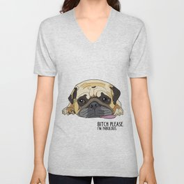 Bitch Please. I'm Fabulous. Pug Unisex V-Neck