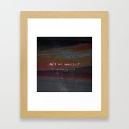 Am I Not Merciful? Framed Art Print