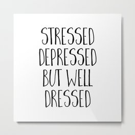 Well Dressed Funny Quote Metal Print