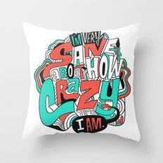 I'm very sane about how crazy I am. Throw Pillow