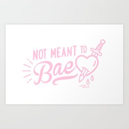 Not Meant To Bae Art Print
