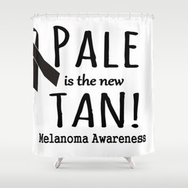 Pale is the New Tan Melanoma Awareness Shower Curtain