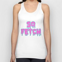 mean girls Tank Tops featuring Mean Girls So Fetch by Wondering Lolita by Naeema Krishna