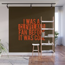 I Was A Cleveland Fan before it was cool Wall Mural