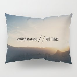 collect moments // not things Pillow Sham