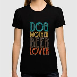 Dogs mother beer lover T-shirt