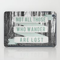 not all those who wander are lost iPad Cases featuring Not All Those Who Wander Are Lost by Sanguine Eyes