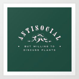 Antisocial but willing to discuss plants Art Print
