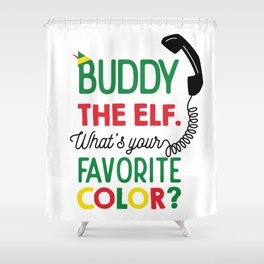Buddy The Elf, What's Your Favorite Color? Shower Curtain