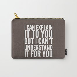 I Can Explain it to You, But I Can't Understand it for You (Brown) Carry-All Pouch