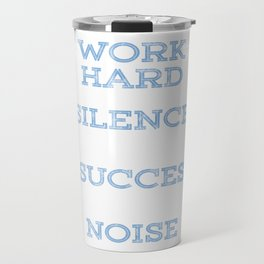 "Motivational & Inspirational Tee for person who ""Work hard"" for achievement and success in life came Travel Mug"