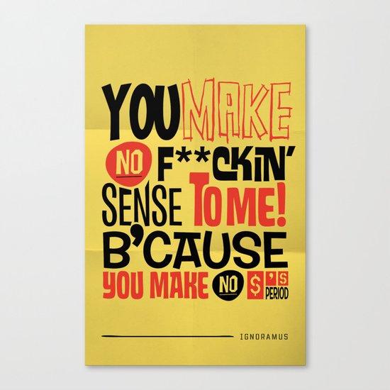 No Sense. No $'s Canvas Print