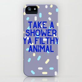 Take a Shower Ya Filthy Animal iPhone Case