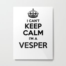 I cant keep calm I am a VESPER Metal Print