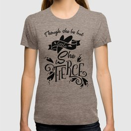 Thought She Be But Little She Is Fierce - Black T-shirt