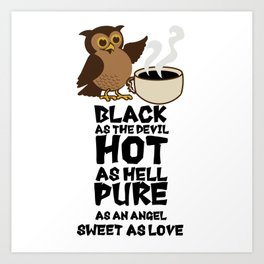 Black as the devil, hot as hell, pure as an angel, sweet as love Art Print