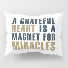 A Grateful Heart is a Magnet for Miracles Typography Pillow Sham