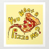You want a pizza me? Art Print