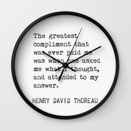 The greatest compliment that was ever paid me.. Henry David Thoreau, version B Wall Clock