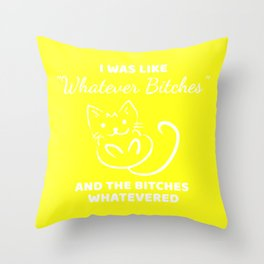 Whatever Bitches Cat Throw Pillow
