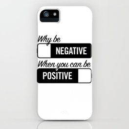 why be negative iPhone Case